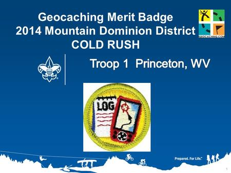 1 Geocaching Merit Badge 2014 Mountain Dominion District COLD RUSH.