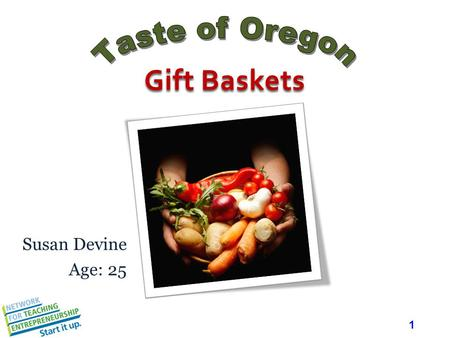1 Susan Devine Age: 25 Gift Baskets. 2 Mission Statement Taste of Oregon Gift Baskets sells artisanal baskets filled with Oregons best regional gourmet.