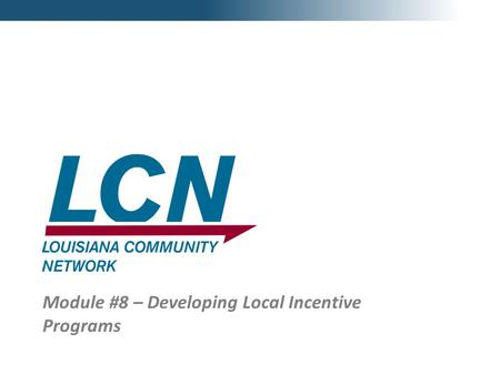 1 Module #8 – Developing Local Incentive Programs.
