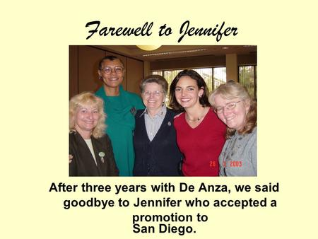 Farewell to Jennifer After three years with De Anza, we said goodbye to Jennifer who accepted a promotion to San Diego.