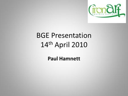 BGE Presentation 14 th April 2010 Paul Hamnett. Our Strategy Expand Our Product Offering Increase Number of Factory Outlets Offer our Customers a wide.