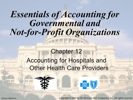 Essentials of Accounting for Governmental and Not-for-Profit Organizations Chapter 12 Accounting for Hospitals and Other Health Care Providers Copyright.