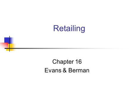Retailing Chapter 16 Evans & Berman. Copyright Atomic Dog Publishing, 2002 Chapter Objectives To define retailing and show its importance To discuss the.