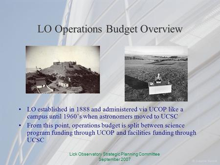 Lick Observatory Strategic Planning Committee September 2007 LO Operations Budget Overview LO established in 1888 and administered via UCOP like a campus.