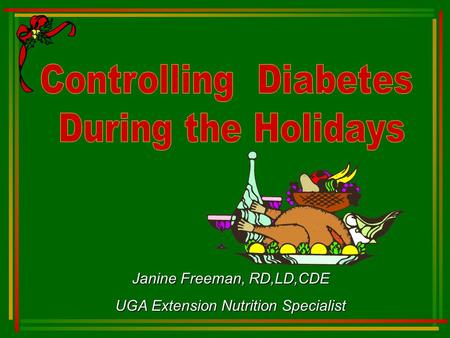 Janine Freeman, RD,LD,CDE UGA Extension Nutrition Specialist.