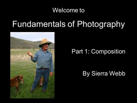 Welcome to Fundamentals of Photography Part 1: Composition By Sierra Webb.