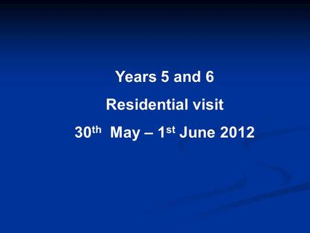 Years 5 and 6 Residential visit 30 th May – 1 st June 2012.