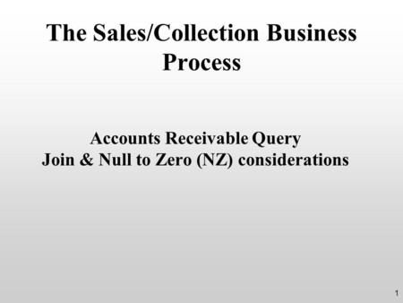 The Sales/Collection Business Process Accounts Receivable Query Join & Null to Zero (NZ) considerations 1.
