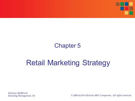 McGraw-Hill/Irwin Retailing Management, 7/e © 2008 by The McGraw-Hill Companies, All rights reserved. Chapter 5 Retail Marketing Strategy.