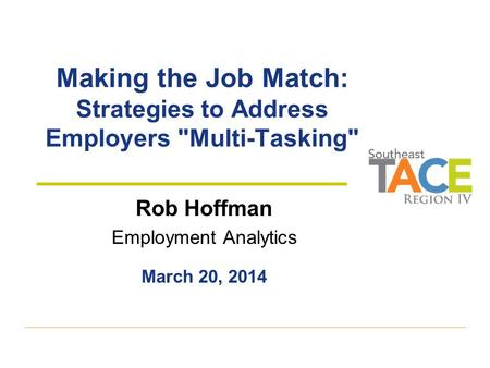Making the Job Match: Strategies to Address Employers Multi-Tasking Rob Hoffman Employment Analytics March 20, 2014.