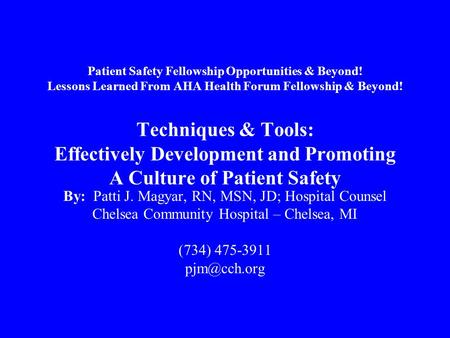 Patient Safety Fellowship Opportunities & Beyond! Lessons Learned From AHA Health Forum Fellowship & Beyond! Techniques & Tools: Effectively Development.