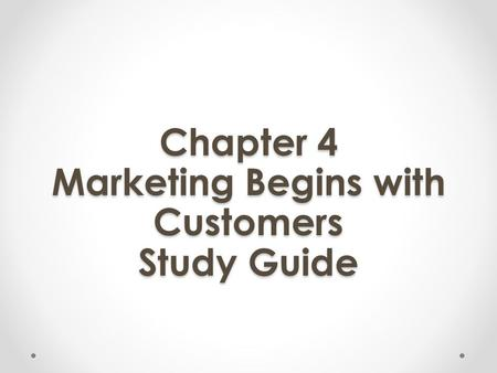 Chapter 4 Marketing Begins with Customers Study Guide