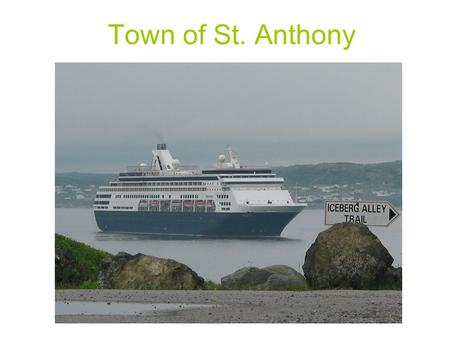 Town of St. Anthony. The Cruise Ship Docking Area is surrounded by Incredible Natural Beauty.. Visitors do not have to disembark from the ship to enjoy.