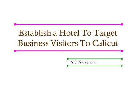 Establish a Hotel To Target Business Visitors To Calicut N.S. Narayanan.