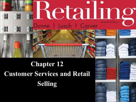 Chapter 12 Customer Services and Retail Selling. © 2011 Cengage Learning. All Rights Reserved. May not be scanned, copied or duplicated, or posted to.