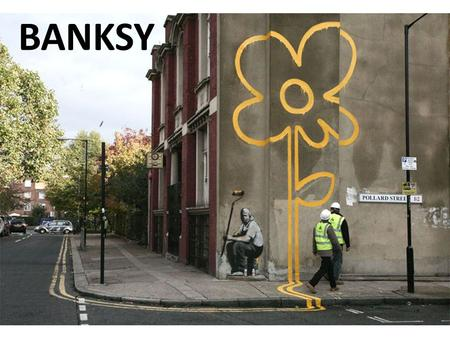 BANKSY. First things first... Do any of you know who Banksy is?