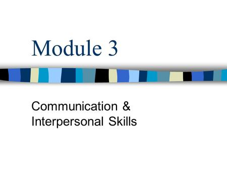 Module 3 Communication & Interpersonal Skills. Maslows Hierarchy of Needs Levels build upon each other Lowest level- Physiological Second level – Security.