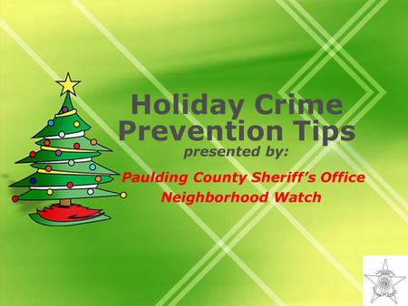 Holiday Crime Prevention Tips presented by: Paulding County Sheriffs Office Neighborhood Watch.