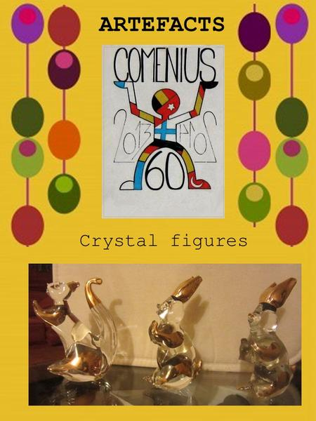 ARTEFACTS Crystal figures. Figures from our partner Gonzalo, depicting animals, have a very interesting story. It is said that his grandmother's uncle.