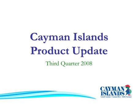 Cayman Islands Product Update Third Quarter 2008.