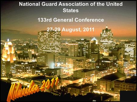 1 National Guard Association of the United States 133rd General Conference 27-29 August, 2011.