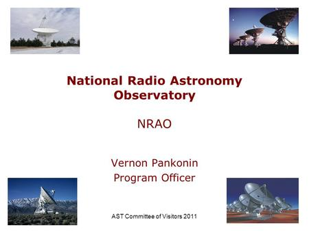 AST Committee of Visitors 20111 National Radio Astronomy Observatory NRAO Vernon Pankonin Program Officer.