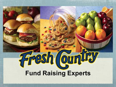 Fund Raising Experts. Hello and Thank You for choosing Fresh Country for your Fund Raising needs. In an effort to make your fund raiser simple and successful,