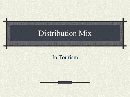 Distribution Mix In Tourism. Indirect distribution channels Travel clubs Incentive travel planners Convention/meeting planners Corporate travel managers.