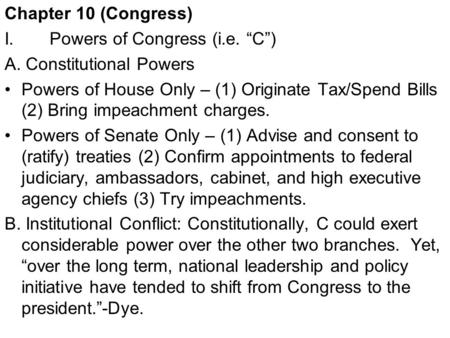 Chapter 10 (Congress) I. Powers of Congress (i.e. C) A. Constitutional Powers Powers of House Only – (1) Originate Tax/Spend Bills (2) Bring impeachment.