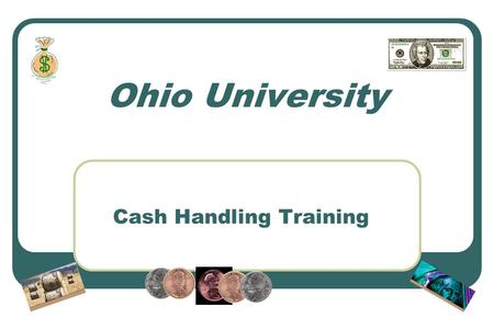 Ohio University Cash Handling Training. Background Cash is handled by over 200 locations across the University Internal Audits – cash handling a common.