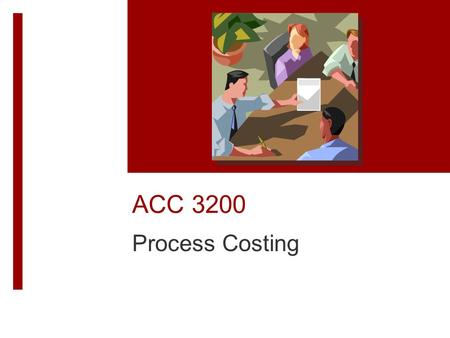 ACC 3200 Process Costing. Learning Objectives Describe the key features of a process costing system. Reconcile the number of physical units using the.