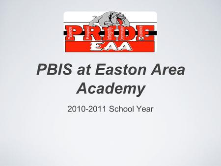 PBIS at Easton Area Academy 2010-2011 School Year.