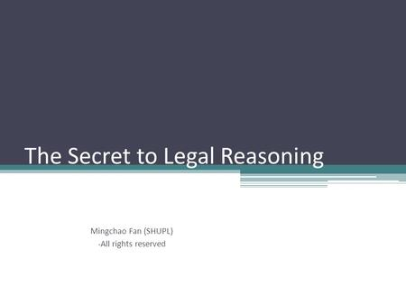 The Secret to Legal Reasoning Mingchao Fan (SHUPL) -All rights reserved.