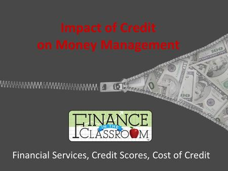 Impact of Credit on Money Management Financial Services, Credit Scores, Cost of Credit.