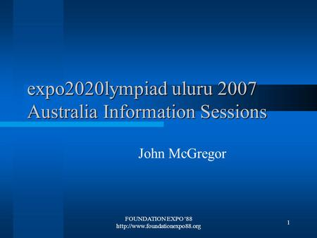 FOUNDATION EXPO '88  1 expo2020lympiad uluru 2007 Australia Information Sessions John McGregor.