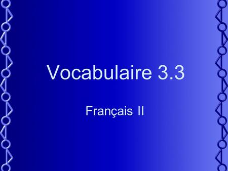 Vocabulaire 3.3 Français II. 2 Do you have a gift idea for ___?