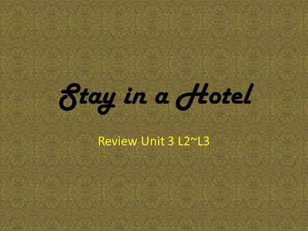 Stay in a Hotel Review Unit 3 L2~L3. Living ask for a room 1)single room 2)double room 3)suite ask for a bed 1)twin bed 2)double bed 3)queen-size bed.