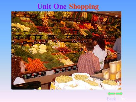 BackEnd Unit One Shopping. BackEnd Your Objectives By the end of this unit you should be able to : define /describe shopping facilities follow store plans.