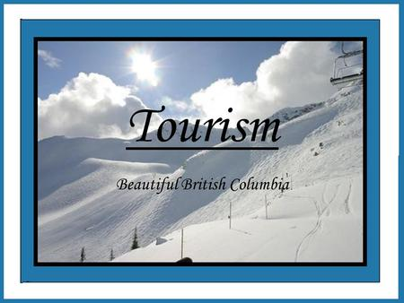 Tourism Beautiful British Columbia. History of Tourism The main attractions in Vancouver sparked a lifestyle around the area. It was a strong culture.