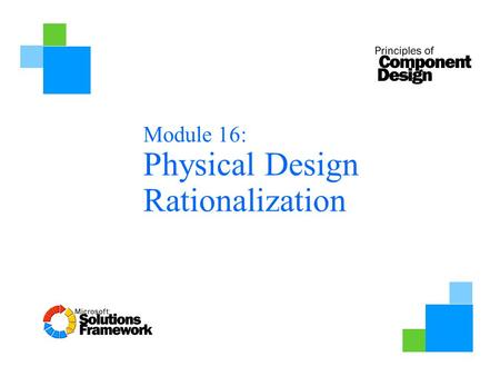 Module 16: Physical Design Rationalization. Objectives At the end of this module, you will be able to Understand project and organizational priorities.