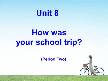 Unit 8 How was your school trip? (Period Two). Lead in How was your last school trip? Where did you go? What did you do there?