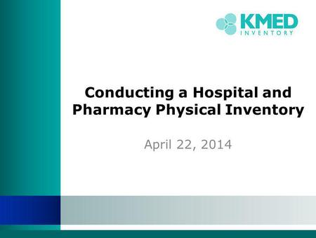Conducting a Hospital and Pharmacy Physical Inventory April 22, 2014.