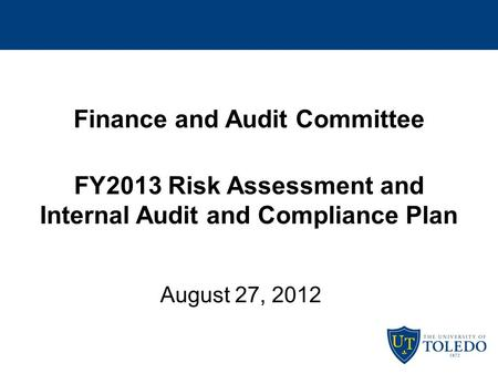 Finance and Audit Committee FY2013 Risk Assessment and Internal Audit and Compliance Plan August 27, 2012.