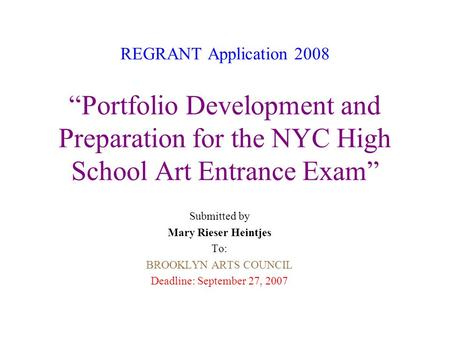 REGRANT Application 2008 Portfolio Development and Preparation for the NYC High School Art Entrance Exam Submitted by Mary Rieser Heintjes To: BROOKLYN.