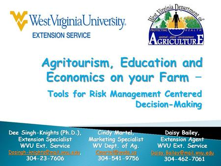 Tools for Risk Management Centered Decision-Making Dee Singh-Knights (Ph.D.), Extension Specialist WVU Ext. Service