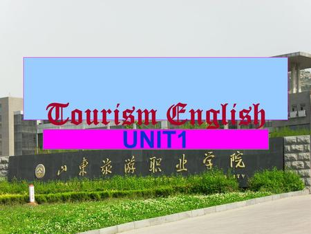 Tourism English UNIT1 Part I Lecture Time Assigned PARTMODULESCONTENTS STUDIEDPERIODS I Text A Daytime Activities 1 II Text B The Visitor Attraction.