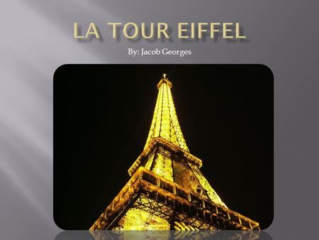 By: Jacob Georges. The Eiffel tower began to be constructed January 28, 1887 and was opened March 31, 1889 The architect who built the Eiffel tower is.