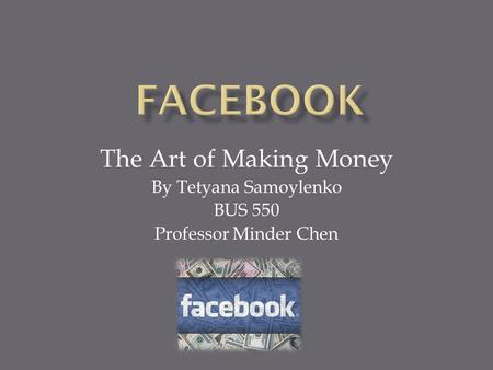 The Art of Making Money By Tetyana Samoylenko BUS 550 Professor Minder Chen.