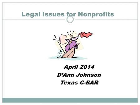 Legal Issues for Nonprofits April 2014 DAnn Johnson Texas C-BAR.