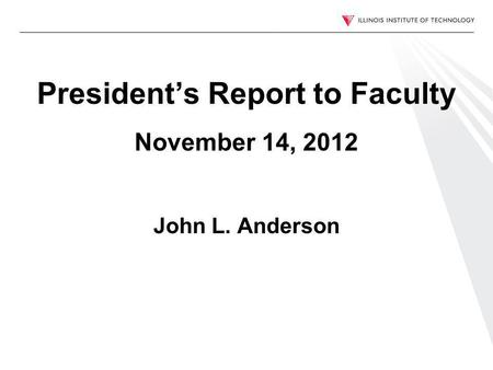 Presidents Report to Faculty November 14, 2012 John L. Anderson.